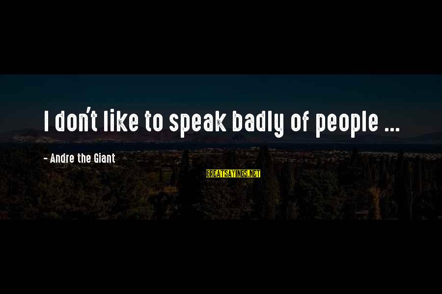 Cute Animated Couple Sayings By Andre The Giant: I don't like to speak badly of people ...