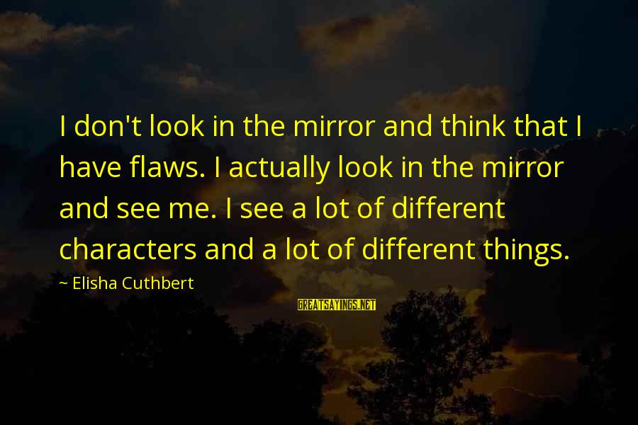 Cute Animated Couple Sayings By Elisha Cuthbert: I don't look in the mirror and think that I have flaws. I actually look