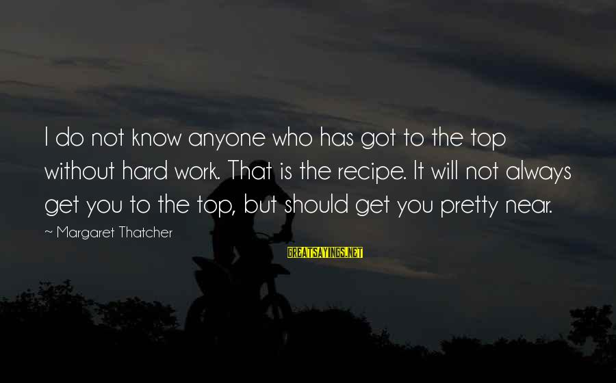 Cute Astronomy Sayings By Margaret Thatcher: I do not know anyone who has got to the top without hard work. That