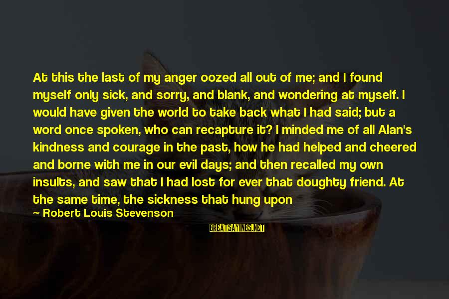 Cute Astronomy Sayings By Robert Louis Stevenson: At this the last of my anger oozed all out of me; and I found
