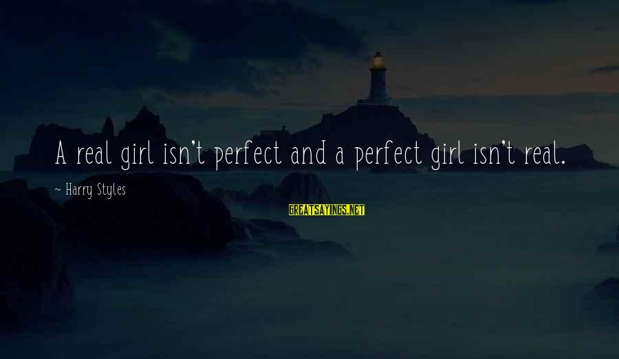 Cute But Real Sayings By Harry Styles: A real girl isn't perfect and a perfect girl isn't real.