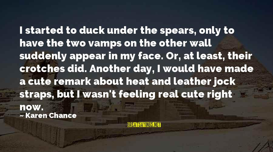 Cute But Real Sayings By Karen Chance: I started to duck under the spears, only to have the two vamps on the