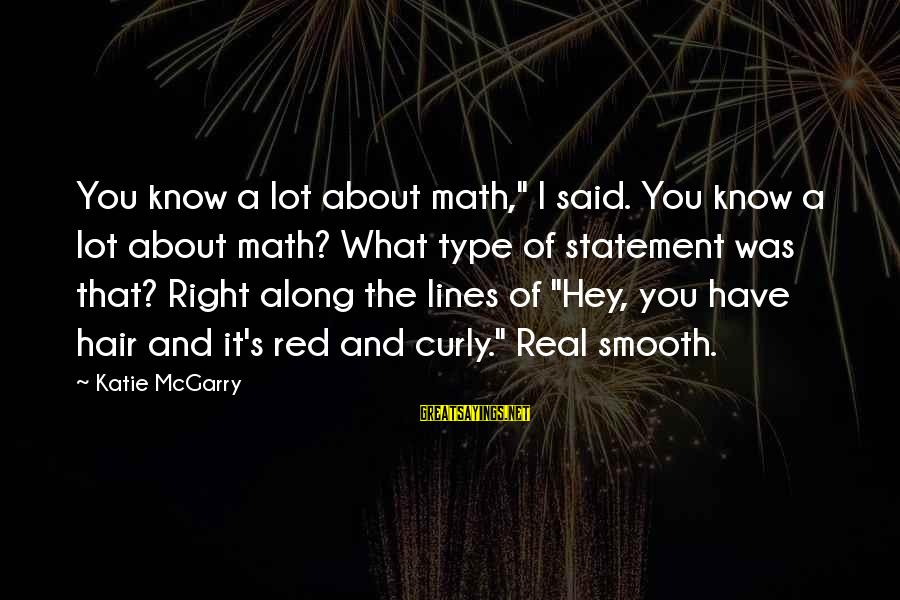 """Cute But Real Sayings By Katie McGarry: You know a lot about math,"""" I said. You know a lot about math? What"""