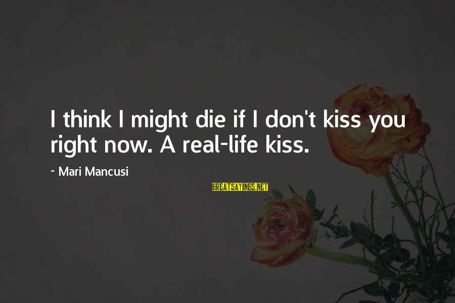 Cute But Real Sayings By Mari Mancusi: I think I might die if I don't kiss you right now. A real-life kiss.