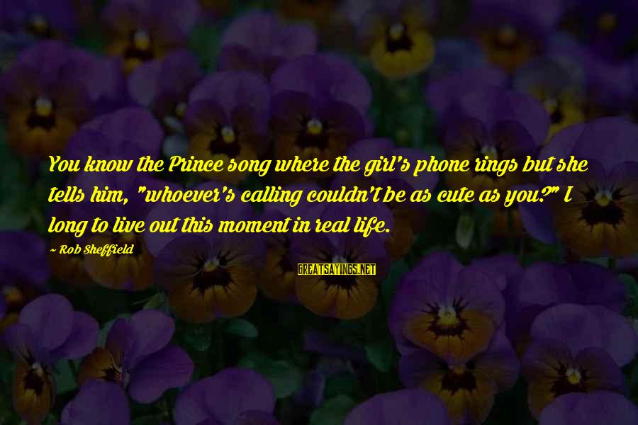 """Cute But Real Sayings By Rob Sheffield: You know the Prince song where the girl's phone rings but she tells him, """"whoever's"""