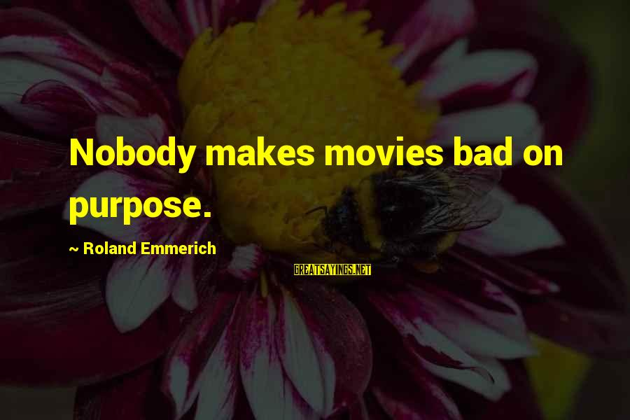 Cute Cocktail Sayings By Roland Emmerich: Nobody makes movies bad on purpose.