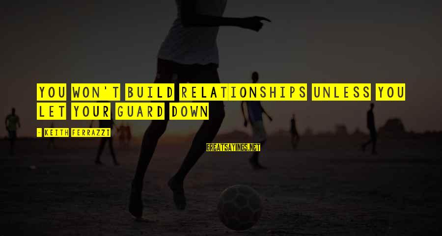 Cute Latte Sayings By Keith Ferrazzi: You won't build relationships unless you let your guard down