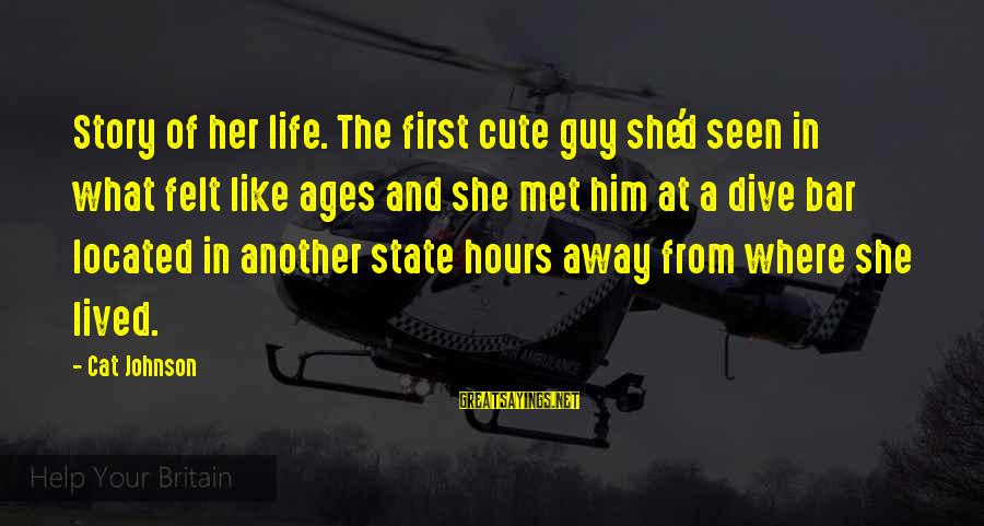 Cute Like Sayings By Cat Johnson: Story of her life. The first cute guy she'd seen in what felt like ages