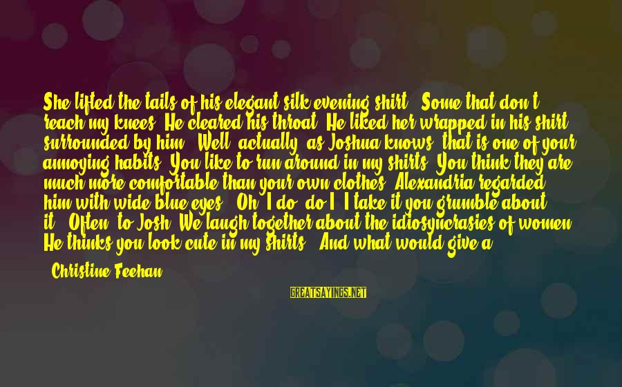 "Cute Like Sayings By Christine Feehan: She lifted the tails of his elegant silk evening shirt. ""Some that don't reach my"