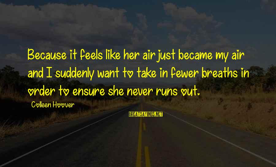 Cute Like Sayings By Colleen Hoover: Because it feels like her air just became my air and I suddenly want to
