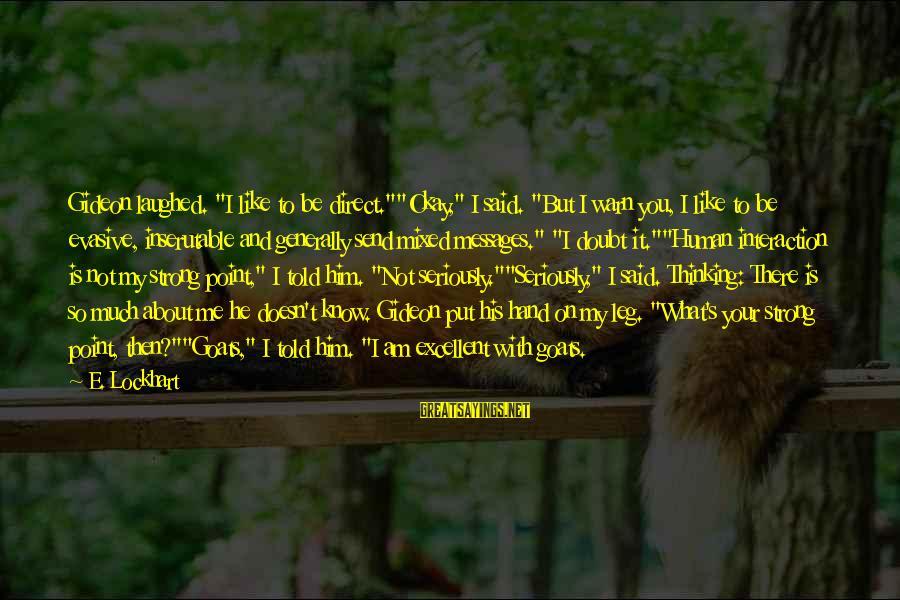 """Cute Like Sayings By E. Lockhart: Gideon laughed. """"I like to be direct.""""""""Okay,"""" I said. """"But I warn you, I like"""