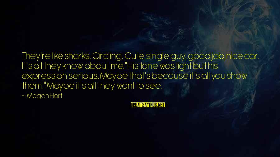 Cute Like Sayings By Megan Hart: They're like sharks. Circling. Cute, single guy, good job, nice car. It's all they know