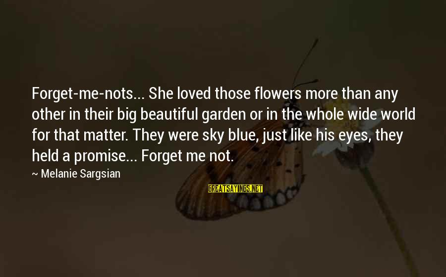 Cute Like Sayings By Melanie Sargsian: Forget-me-nots... She loved those flowers more than any other in their big beautiful garden or