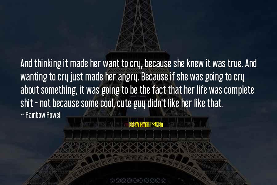 Cute Like Sayings By Rainbow Rowell: And thinking it made her want to cry, because she knew it was true. And