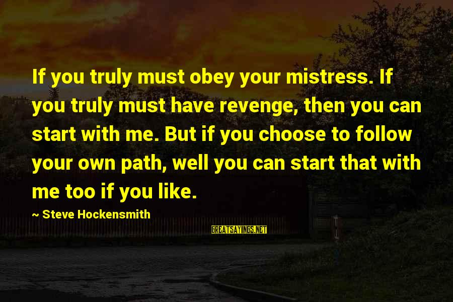 Cute Like Sayings By Steve Hockensmith: If you truly must obey your mistress. If you truly must have revenge, then you