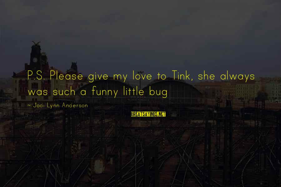 Cute Love Bug Sayings By Jodi Lynn Anderson: P.S. Please give my love to Tink, she always was such a funny little bug