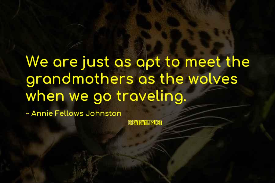 Cute Mini Love Sayings By Annie Fellows Johnston: We are just as apt to meet the grandmothers as the wolves when we go