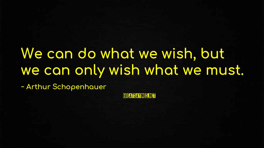 Cute Mini Love Sayings By Arthur Schopenhauer: We can do what we wish, but we can only wish what we must.