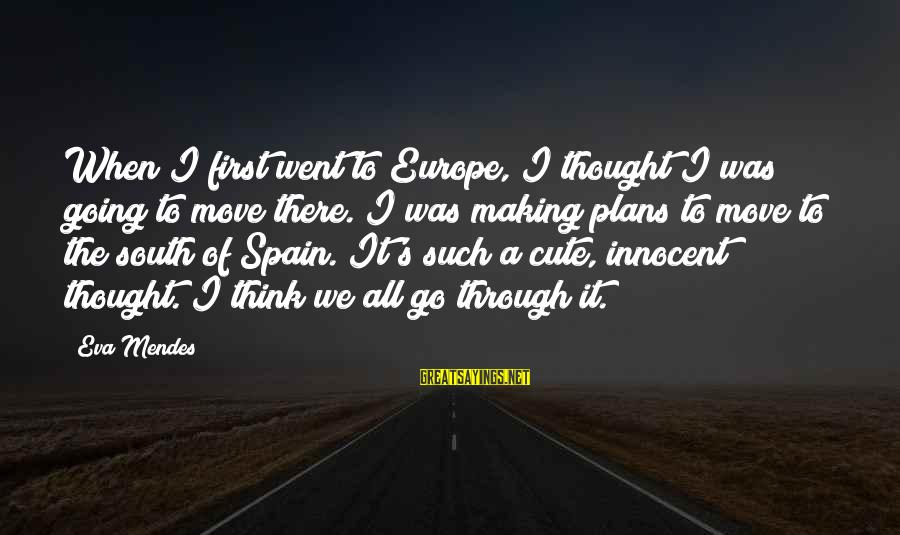 Cute Moving Sayings By Eva Mendes: When I first went to Europe, I thought I was going to move there. I