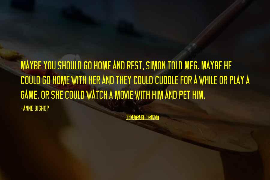 Cute Pet Sayings By Anne Bishop: Maybe you should go home and rest, Simon told Meg. Maybe he could go home