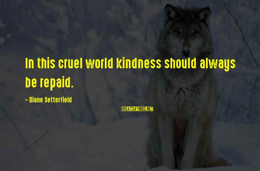 Cute Rain And Love Sayings By Diane Setterfield: In this cruel world kindness should always be repaid.