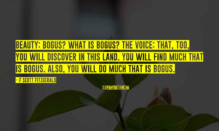 Cute Rain And Love Sayings By F Scott Fitzgerald: BEAUTY: Bogus? What is bogus? THE VOICE: That, too, you will discover in this land.