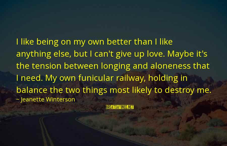 Cute Rain And Love Sayings By Jeanette Winterson: I like being on my own better than I like anything else, but I can't