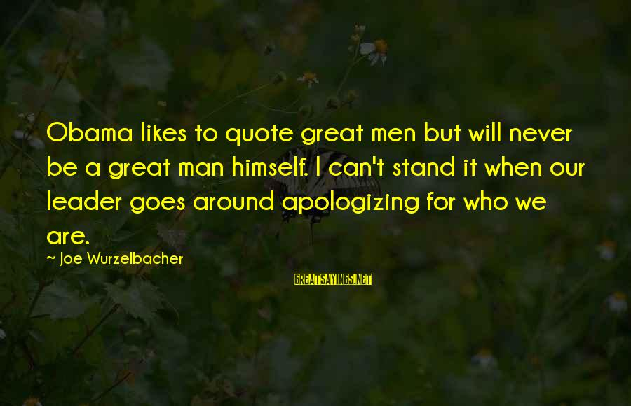 Cute Rain And Love Sayings By Joe Wurzelbacher: Obama likes to quote great men but will never be a great man himself. I