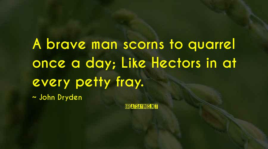 Cute Rain And Love Sayings By John Dryden: A brave man scorns to quarrel once a day; Like Hectors in at every petty