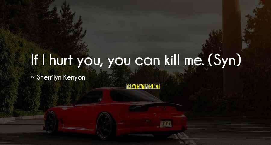 Cute Rain And Love Sayings By Sherrilyn Kenyon: If I hurt you, you can kill me. (Syn)