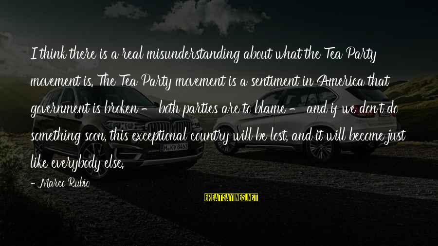 Cute Slp Sayings By Marco Rubio: I think there is a real misunderstanding about what the Tea Party movement is. The