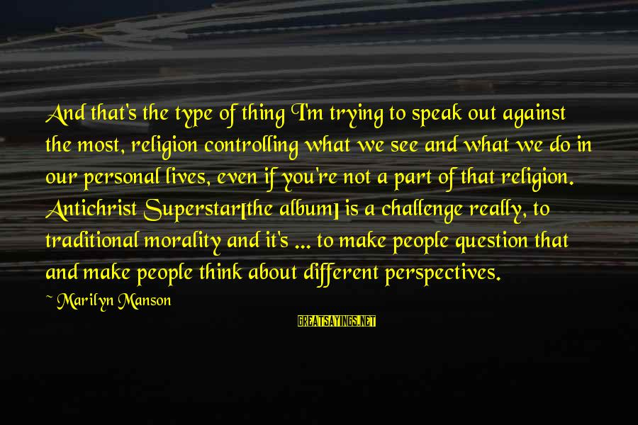 Cute Slp Sayings By Marilyn Manson: And that's the type of thing I'm trying to speak out against the most, religion