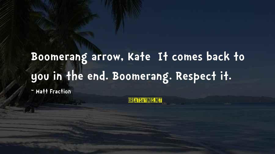 Cute Slp Sayings By Matt Fraction: Boomerang arrow, Kate It comes back to you in the end. Boomerang. Respect it.