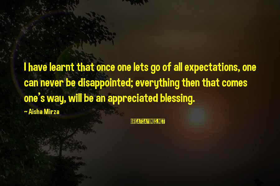 Cute Smiling Sayings By Aisha Mirza: I have learnt that once one lets go of all expectations, one can never be