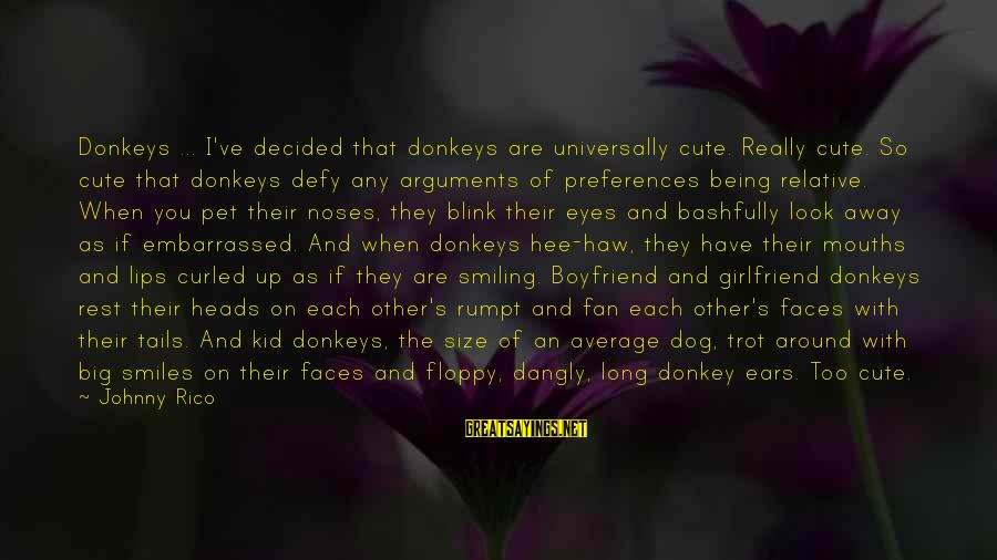 Cute Smiling Sayings By Johnny Rico: Donkeys ... I've decided that donkeys are universally cute. Really cute. So cute that donkeys