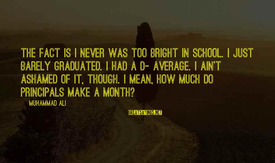 Cute Smiling Sayings By Muhammad Ali: The fact is I never was too bright in school. I just barely graduated. I
