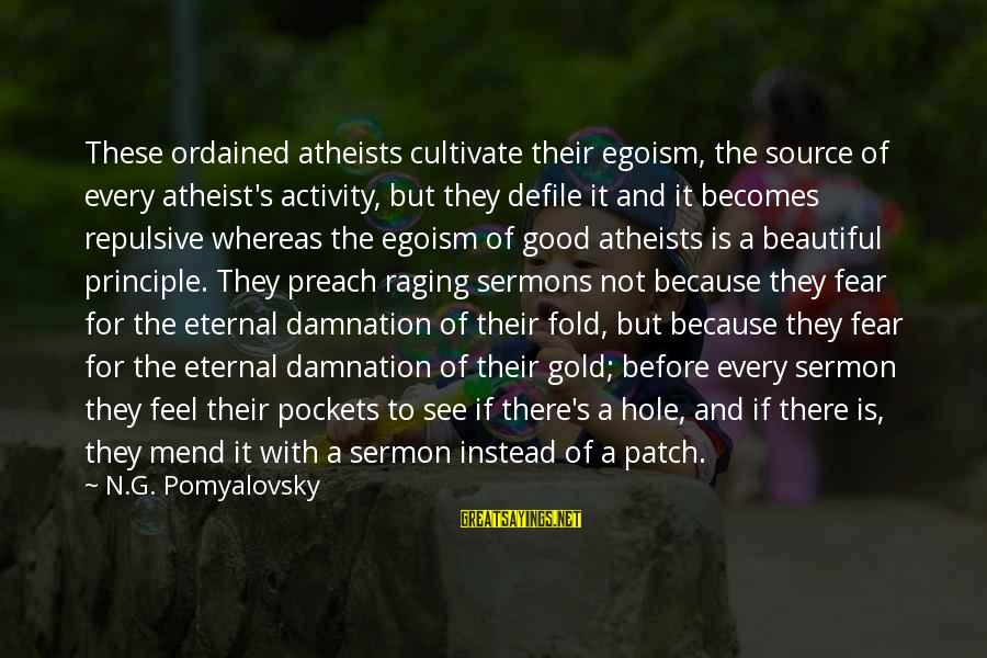 Cute Smiling Sayings By N.G. Pomyalovsky: These ordained atheists cultivate their egoism, the source of every atheist's activity, but they defile