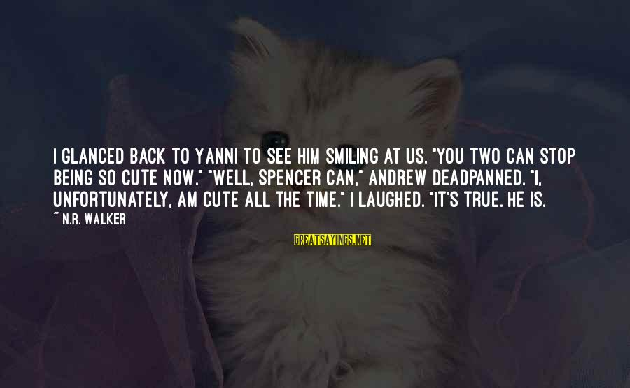 """Cute Smiling Sayings By N.R. Walker: I glanced back to Yanni to see him smiling at us. """"You two can stop"""