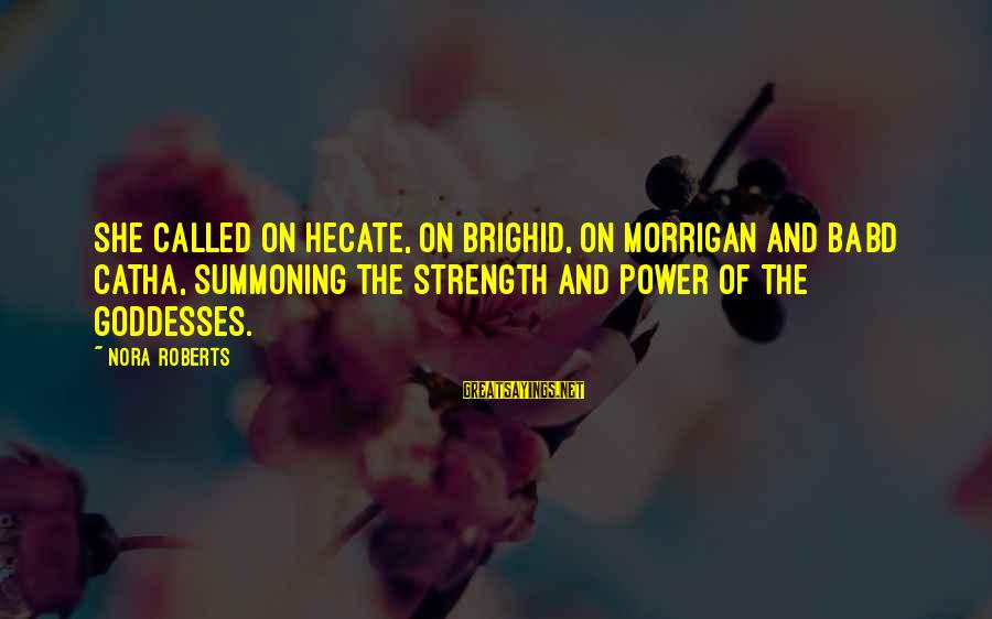 Cute Smiling Sayings By Nora Roberts: She called on Hecate, on Brighid, on Morrigan and Babd Catha, summoning the strength and