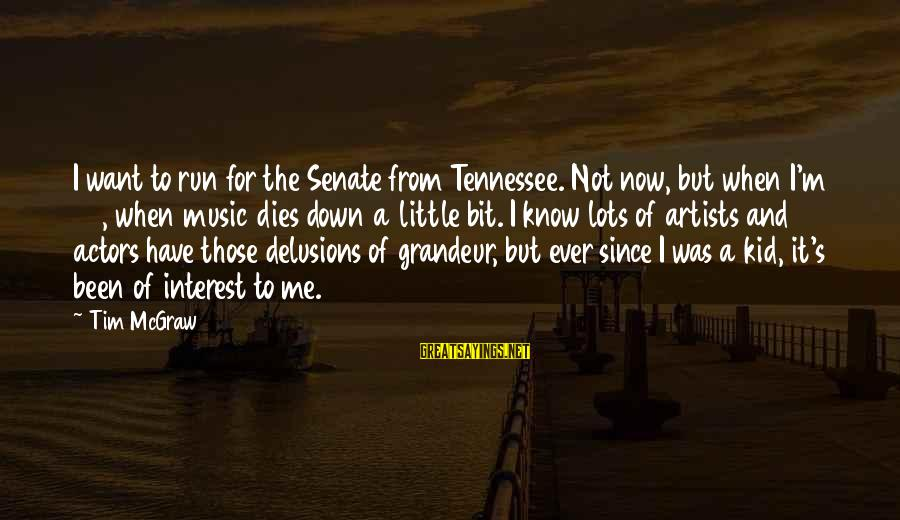 Cutesycoo Sayings By Tim McGraw: I want to run for the Senate from Tennessee. Not now, but when I'm 50,