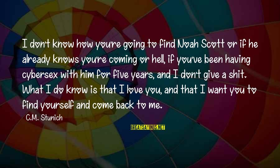 Cybersex Sayings By C.M. Stunich: I don't know how you're going to find Noah Scott or if he already knows