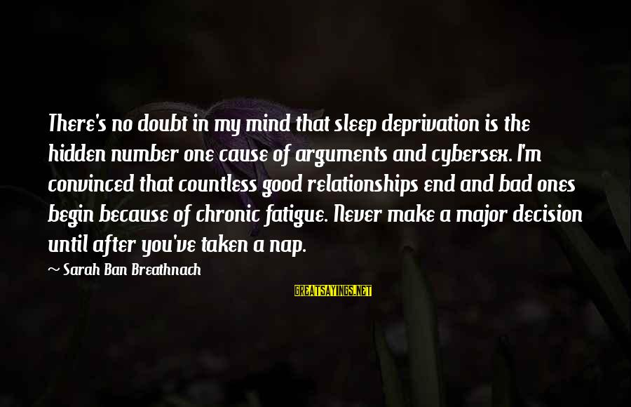 Cybersex Sayings By Sarah Ban Breathnach: There's no doubt in my mind that sleep deprivation is the hidden number one cause