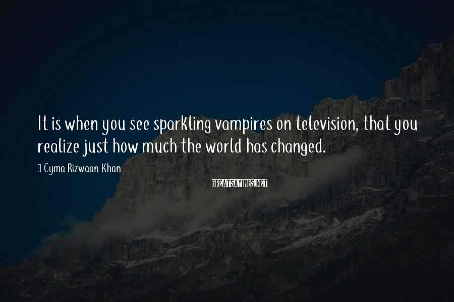 Cyma Rizwaan Khan Sayings: It is when you see sparkling vampires on television, that you realize just how much