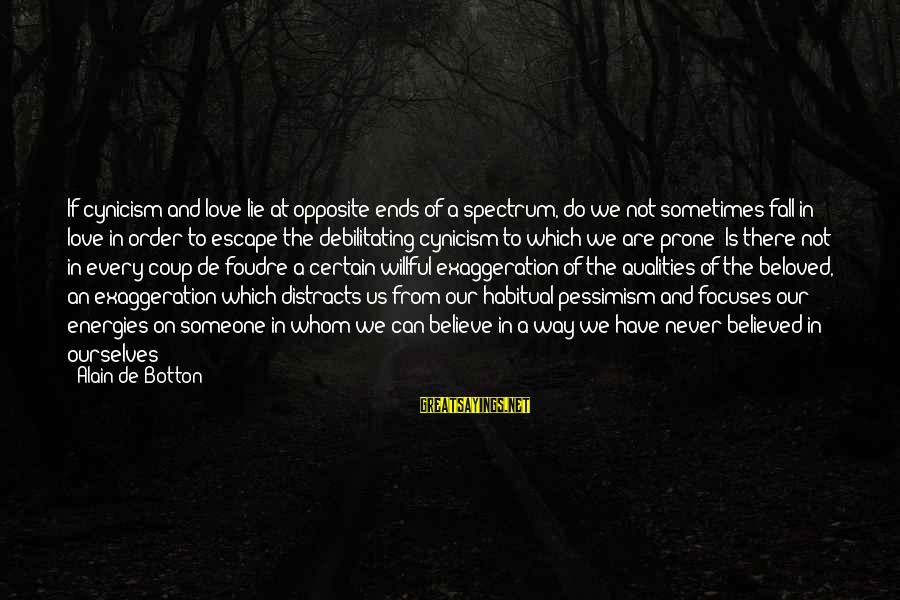 Cynicism Love Sayings By Alain De Botton: If cynicism and love lie at opposite ends of a spectrum, do we not sometimes