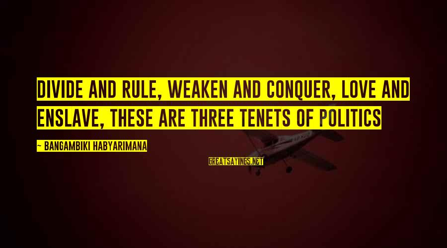 Cynicism Love Sayings By Bangambiki Habyarimana: Divide and rule, weaken and conquer, love and enslave, these are three tenets of politics