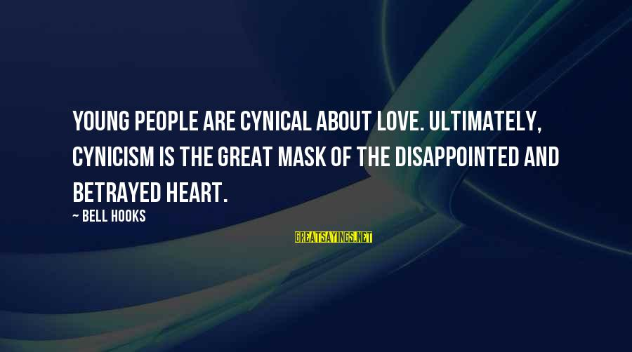 Cynicism Love Sayings By Bell Hooks: Young people are cynical about love. Ultimately, cynicism is the great mask of the disappointed