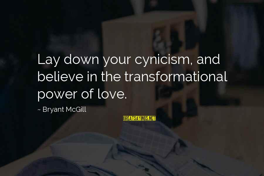 Cynicism Love Sayings By Bryant McGill: Lay down your cynicism, and believe in the transformational power of love.