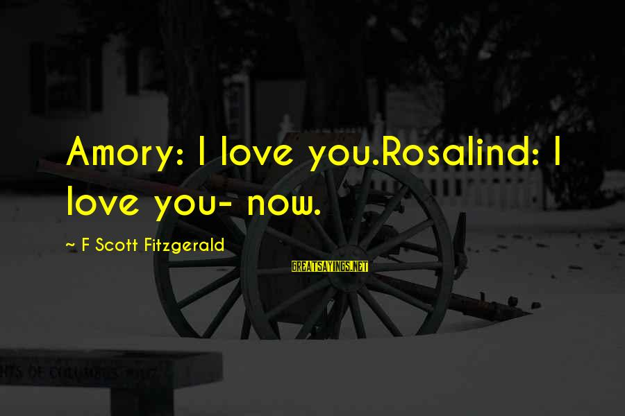 Cynicism Love Sayings By F Scott Fitzgerald: Amory: I love you.Rosalind: I love you- now.