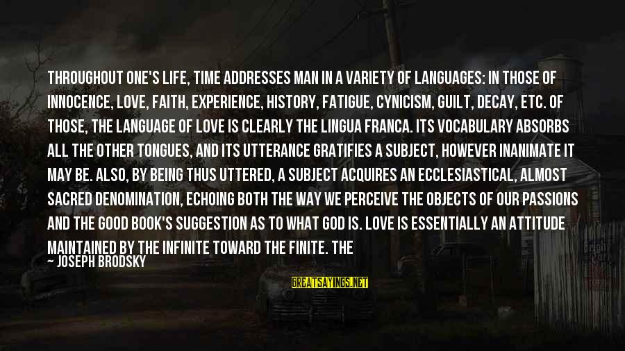 Cynicism Love Sayings By Joseph Brodsky: Throughout one's life, time addresses man in a variety of languages: in those of innocence,