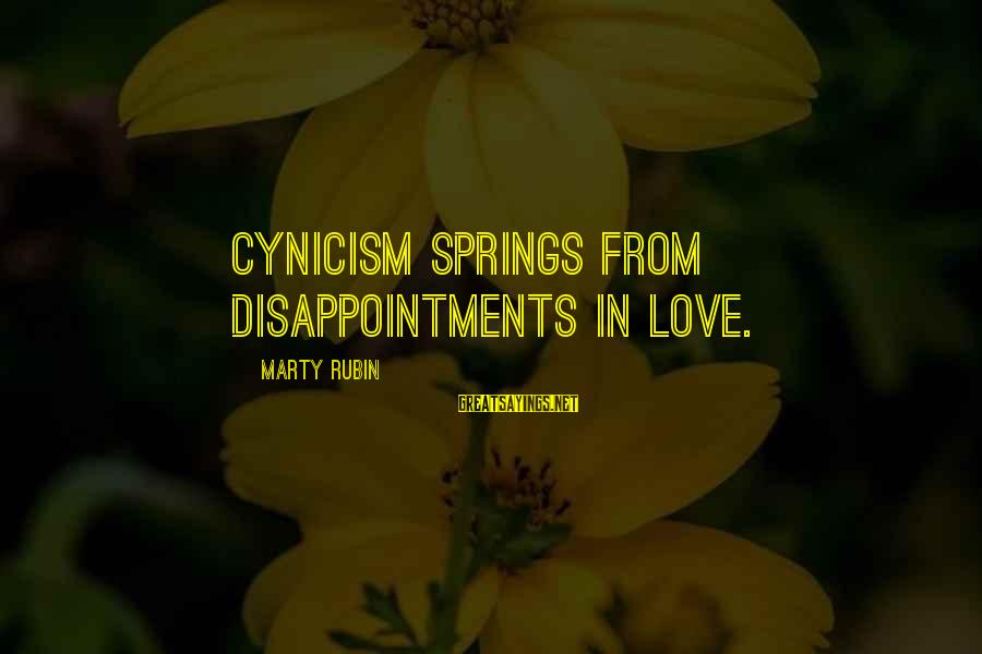 Cynicism Love Sayings By Marty Rubin: Cynicism springs from disappointments in love.
